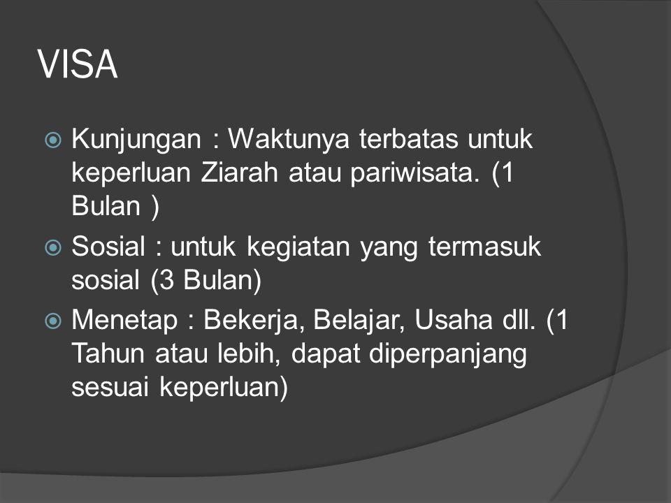 VISA  Kunjungan : Waktunya terbatas untuk keperluan Ziarah atau pariwisata. (1 Bulan )  Sosial : untuk kegiatan yang termasuk sosial (3 Bulan)  Men