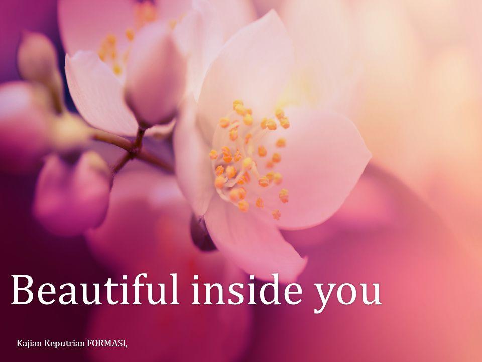Beautiful inside youBeautiful inside you Kajian Keputrian FORMASI,Kajian Keputrian FORMASI,