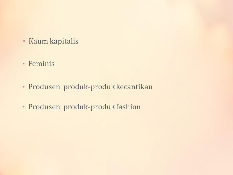 Kaum kapitalis Feminis Produsen produk-produk kecantikan Produsen produk-produk fashion