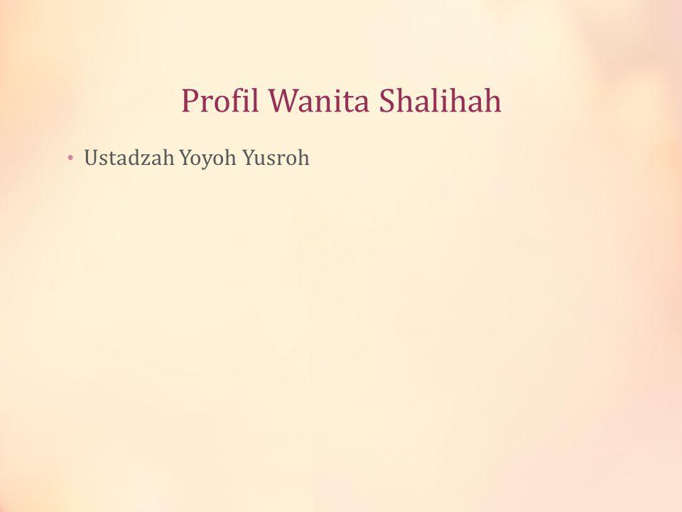 Profil Wanita Shalihah Ustadzah Yoyoh Yusroh