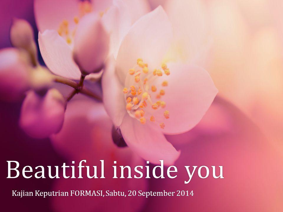 Beautiful inside youBeautiful inside you Kajian Keputrian FORMASI, Sabtu, 20 September 2014Kajian Keputrian FORMASI, Sabtu, 20 September 2014