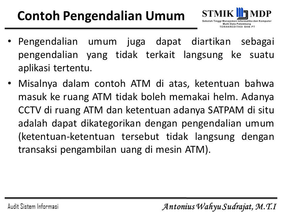 Audit Sistem Informasi Antonius Wahyu Sudrajat, M.T.I Contoh Pengendalian Umum Pengendalian umum juga dapat diartikan sebagai pengendalian yang tidak