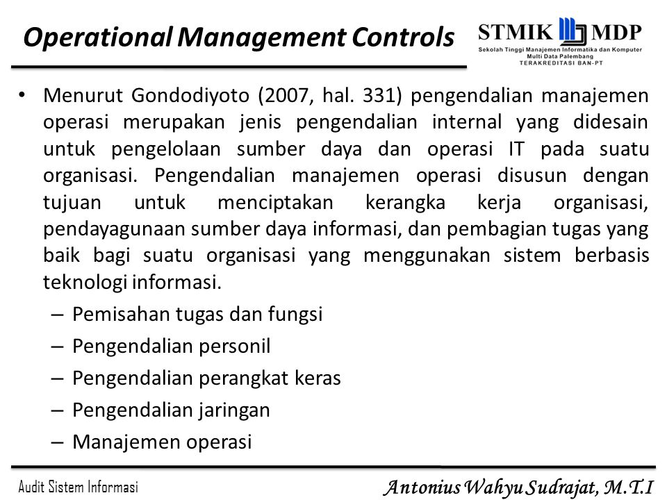Audit Sistem Informasi Antonius Wahyu Sudrajat, M.T.I Operational Management Controls Menurut Gondodiyoto (2007, hal.