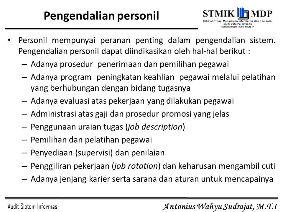 Audit Sistem Informasi Antonius Wahyu Sudrajat, M.T.I Pengendalian personil Personil mempunyai peranan penting dalam pengendalian sistem. Pengendalian