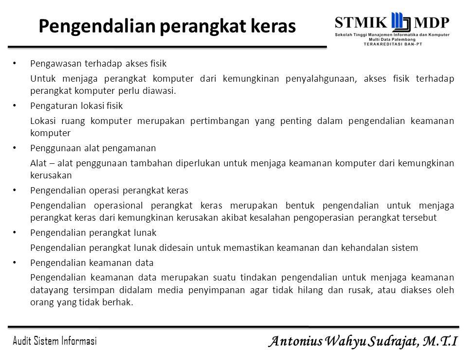 Audit Sistem Informasi Antonius Wahyu Sudrajat, M.T.I Pengendalian perangkat keras Pengawasan terhadap akses fisik Untuk menjaga perangkat komputer da