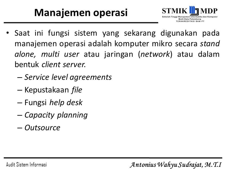 Audit Sistem Informasi Antonius Wahyu Sudrajat, M.T.I Manajemen operasi Saat ini fungsi sistem yang sekarang digunakan pada manajemen operasi adalah k