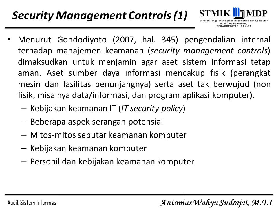 Audit Sistem Informasi Antonius Wahyu Sudrajat, M.T.I Security Management Controls (1) Menurut Gondodiyoto (2007, hal.