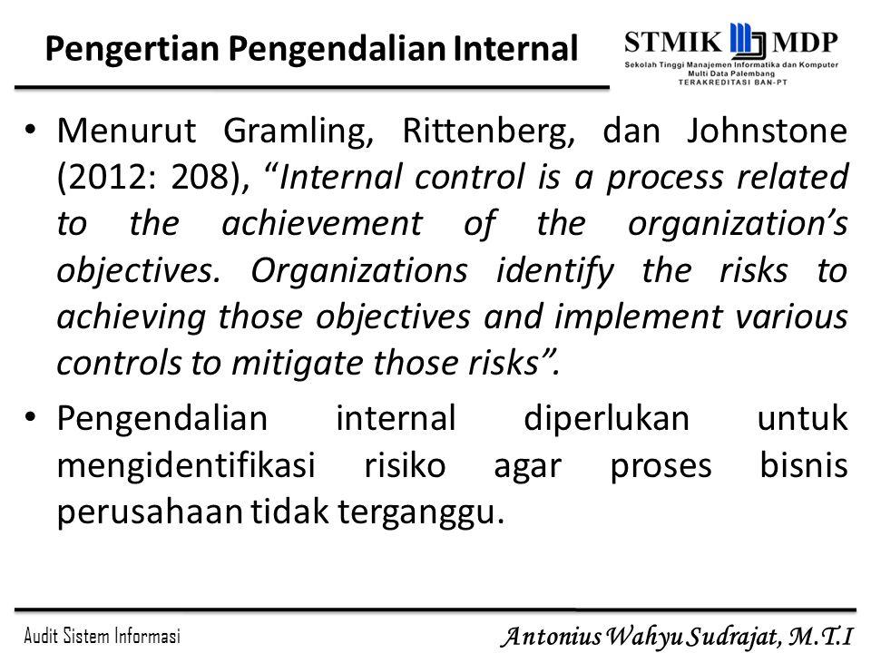 Audit Sistem Informasi Antonius Wahyu Sudrajat, M.T.I Pengertian Pengendalian Internal Menurut Standar Profesi Audit Internal (SPAD) yang dikutip oleh Tunggal (2007, hal.