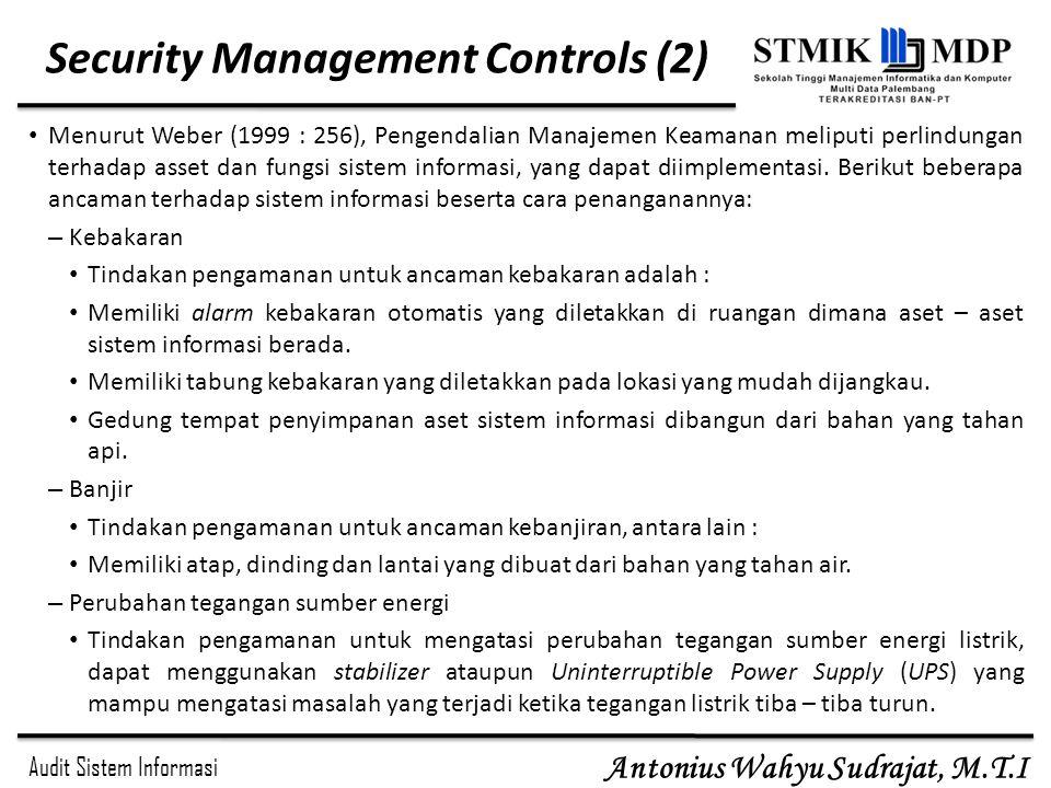Audit Sistem Informasi Antonius Wahyu Sudrajat, M.T.I Security Management Controls (2) Menurut Weber (1999 : 256), Pengendalian Manajemen Keamanan mel