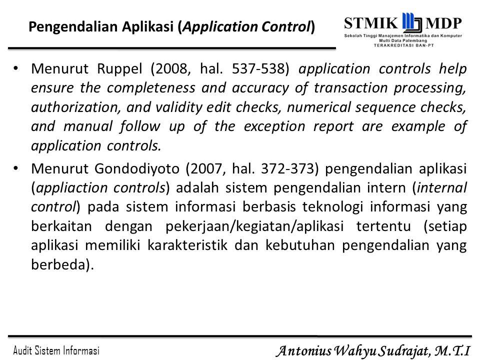 Audit Sistem Informasi Antonius Wahyu Sudrajat, M.T.I Pengendalian Aplikasi (Application Control) Menurut Ruppel (2008, hal. 537-538) application cont