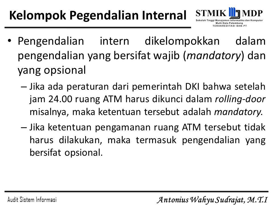 Audit Sistem Informasi Antonius Wahyu Sudrajat, M.T.I Kelompok Pegendalian Internal Pengendalian intern dikelompokkan dalam pengendalian yang bersifat