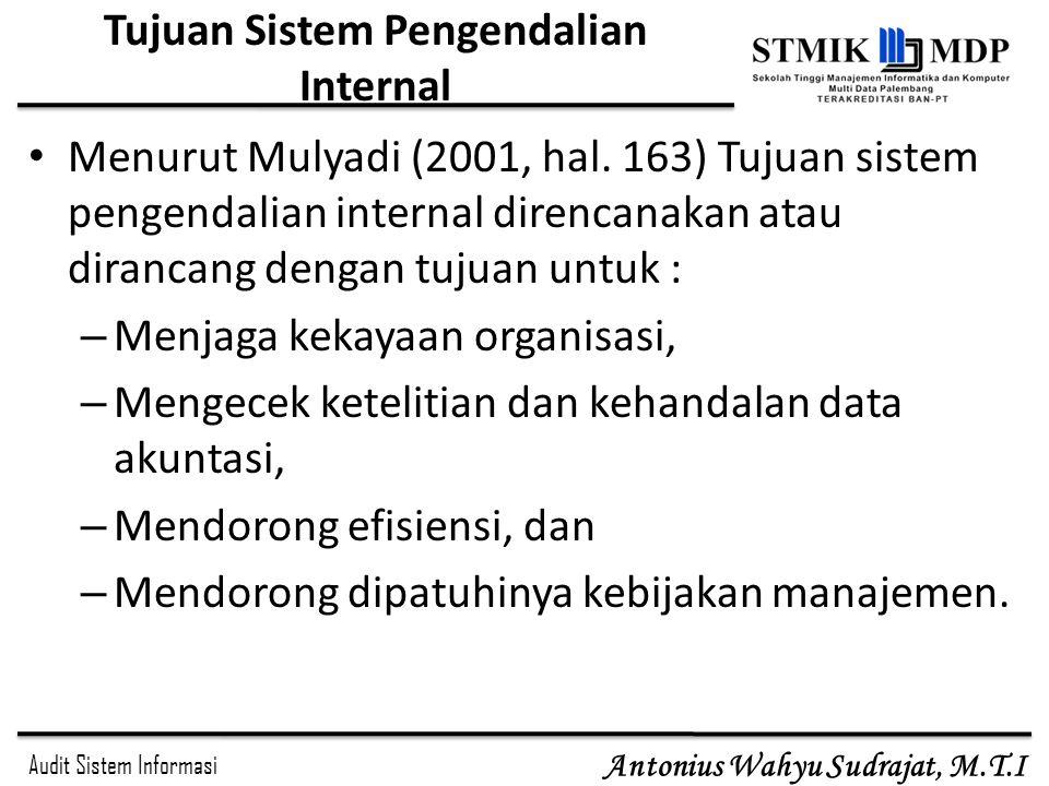 Audit Sistem Informasi Antonius Wahyu Sudrajat, M.T.I Tujuan Sistem Pengendalian Internal Menurut Mulyadi (2001, hal. 163) Tujuan sistem pengendalian