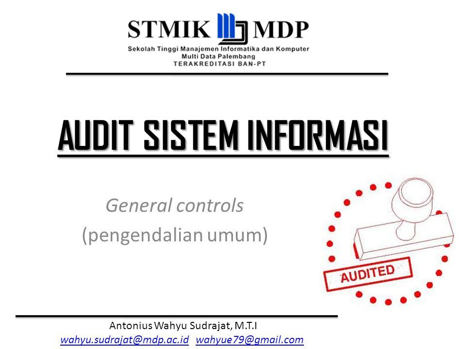 Audit Sistem Informasi Antonius Wahyu Sudrajat, M.T.I Security Management Controls (1) Menurut Gondodiyoto (2007, hal.