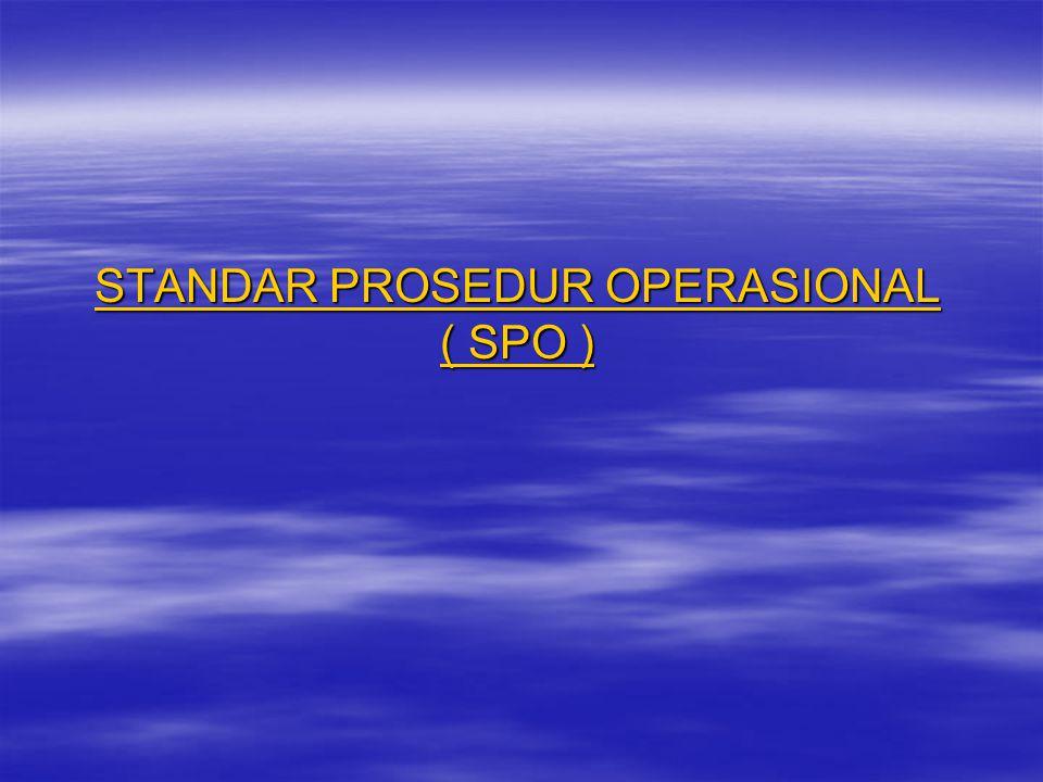 STANDAR PROSEDUR OPERASIONAL ( SPO ) STANDAR PROSEDUR OPERASIONAL ( SPO )