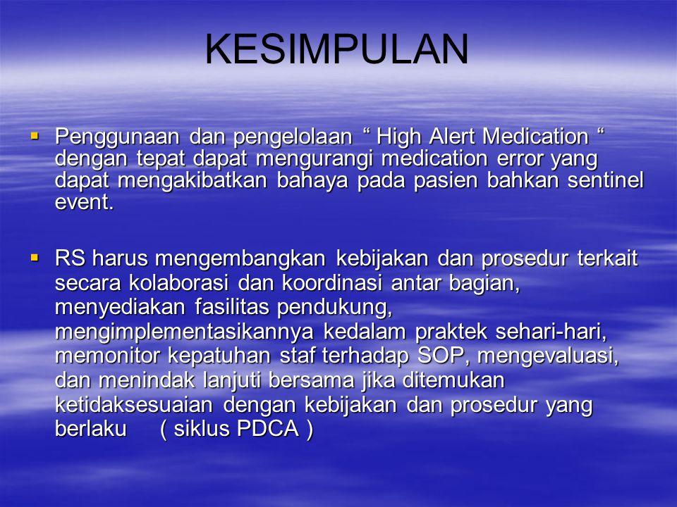 """KESIMPULAN  Penggunaan dan pengelolaan """" High Alert Medication """" dengan tepat dapat mengurangi medication error yang dapat mengakibatkan bahaya pada"""