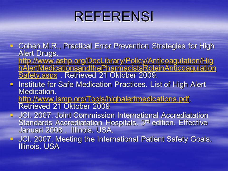 REFERENSI  Cohen.M.R., Practical Error Prevention Strategies for High Alert Drugs. http://www.ashp.org/DocLibrary/Policy/Anticoagulation/Hig hAlertMe