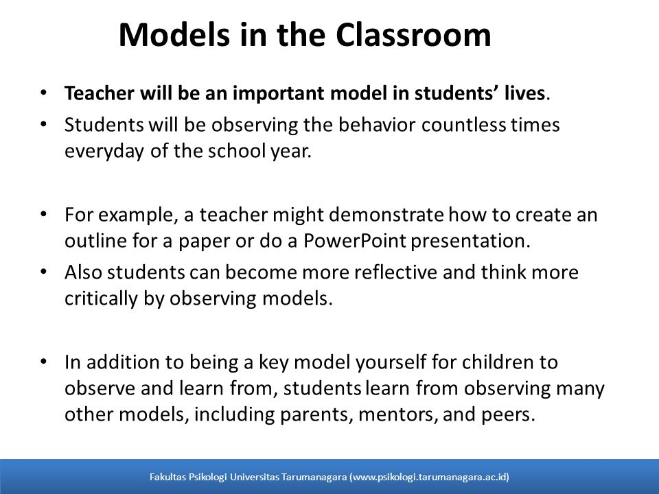 Models in the Classroom Teacher will be an important model in students' lives.