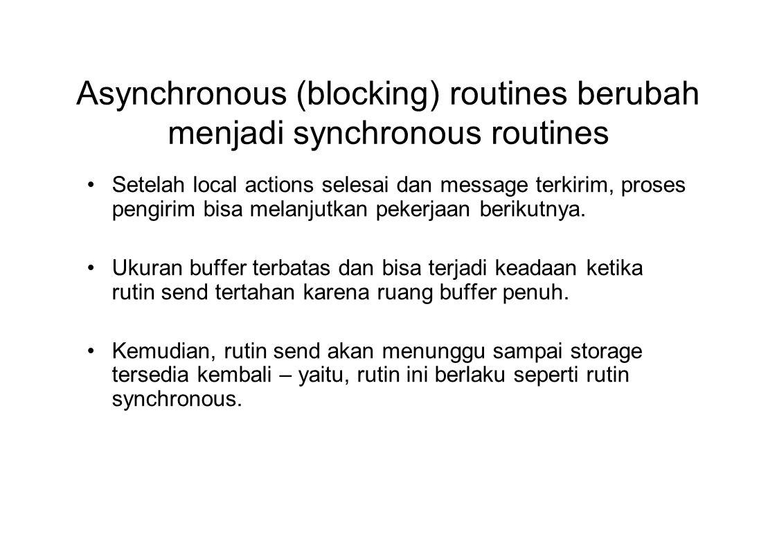 Asynchronous (blocking) routines berubah menjadi synchronous routines Setelah local actions selesai dan message terkirim, proses pengirim bisa melanjutkan pekerjaan berikutnya.
