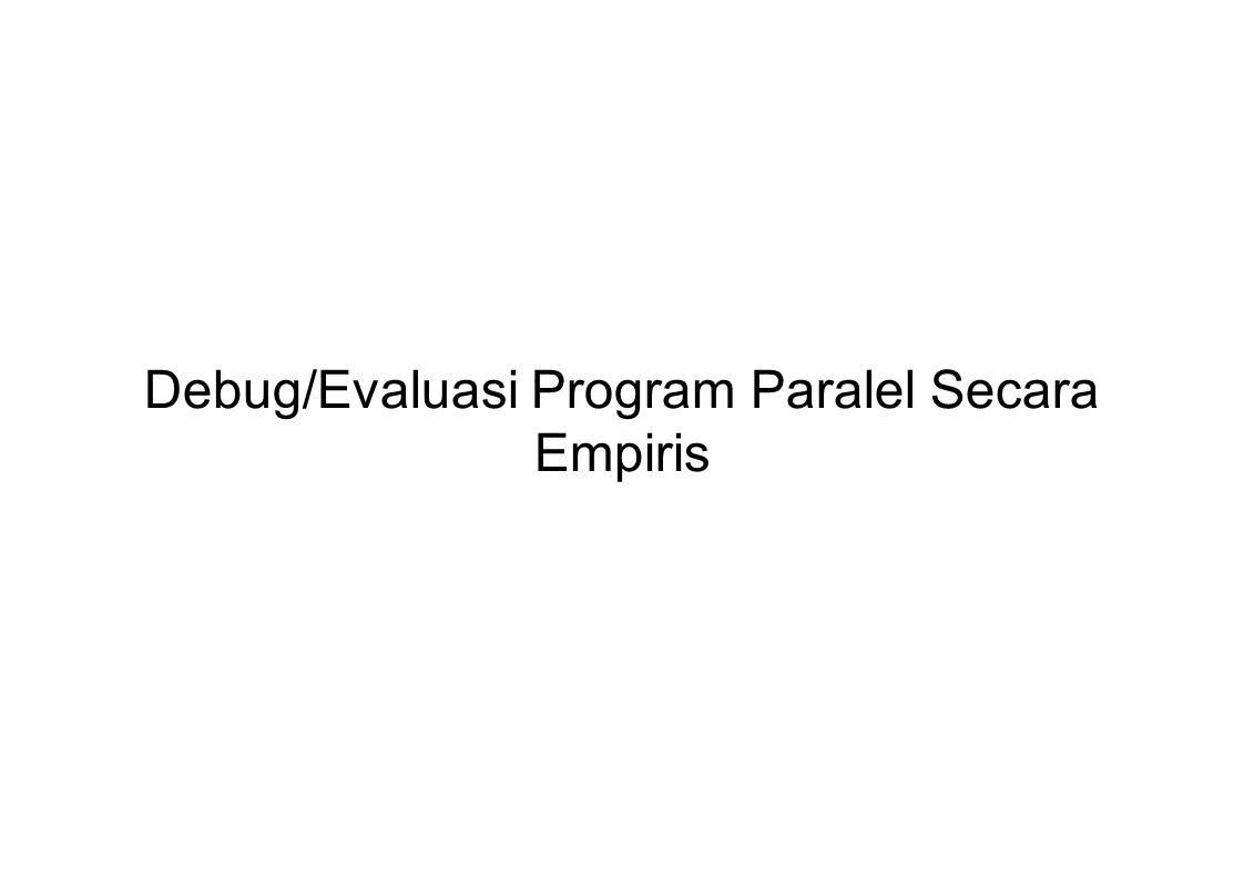 Debug/Evaluasi Program Paralel Secara Empiris
