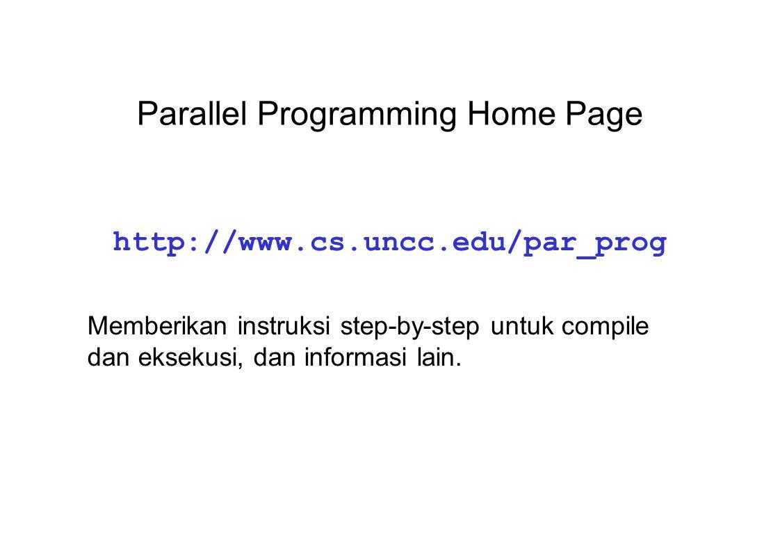 Parallel Programming Home Page http://www.cs.uncc.edu/par_prog Memberikan instruksi step-by-step untuk compile dan eksekusi, dan informasi lain.