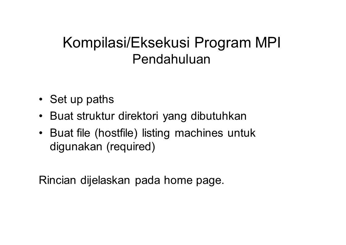 Kompilasi/Eksekusi Program MPI Pendahuluan Set up paths Buat struktur direktori yang dibutuhkan Buat file (hostfile) listing machines untuk digunakan
