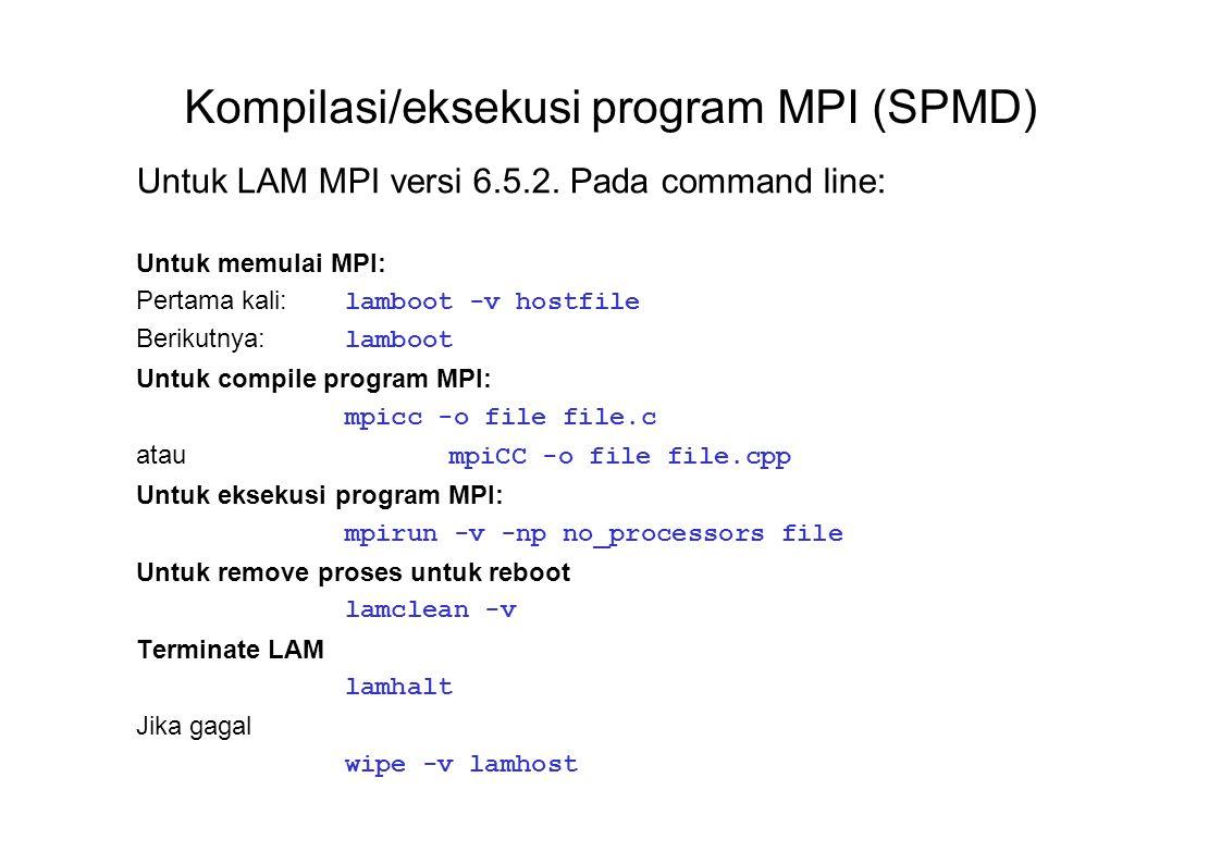 Kompilasi/eksekusi program MPI (SPMD) Untuk LAM MPI versi 6.5.2. Pada command line: Untuk memulai MPI: Pertama kali: lamboot -v hostfile Berikutnya: l