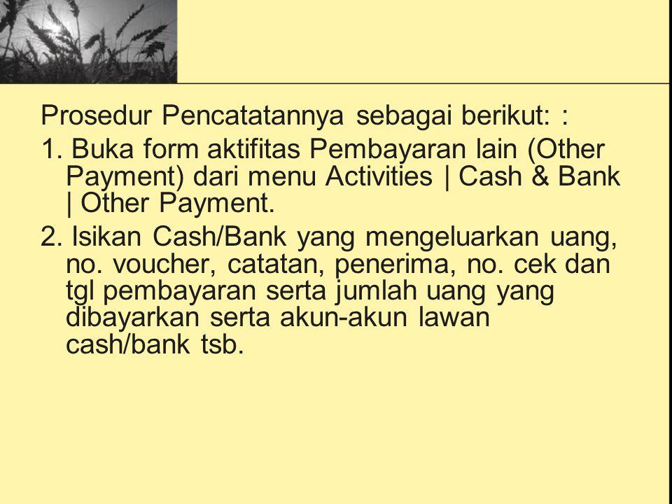 Prosedur Pencatatannya sebagai berikut: : 1. Buka form aktifitas Pembayaran lain (Other Payment) dari menu Activities | Cash & Bank | Other Payment. 2