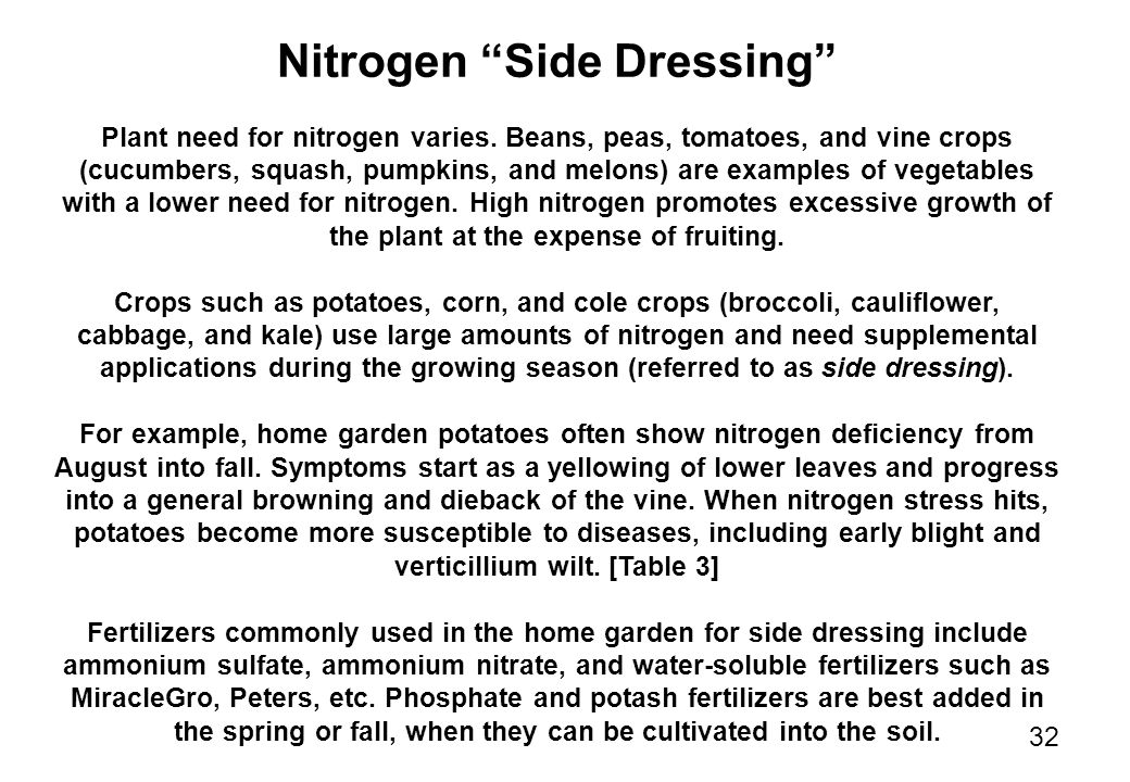 "32 Nitrogen ""Side Dressing"" Plant need for nitrogen varies. Beans, peas, tomatoes, and vine crops (cucumbers, squash, pumpkins, and melons) are exampl"