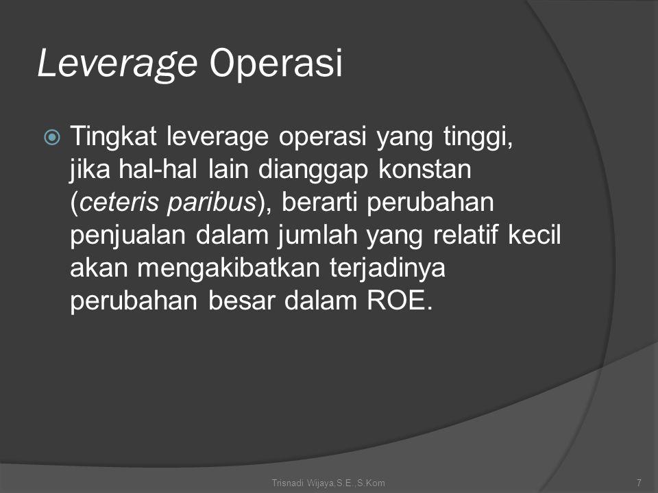 Leverage Operasi  Tingkat leverage operasi yang tinggi, jika hal-hal lain dianggap konstan (ceteris paribus), berarti perubahan penjualan dalam jumla