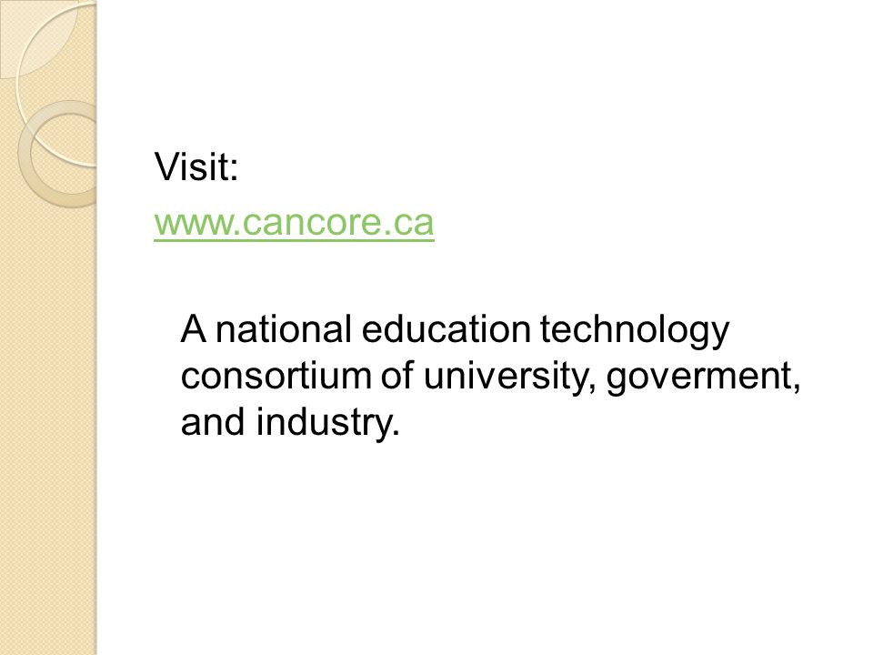 Visit: www.cancore.ca A national education technology consortium of university, goverment, and industry.