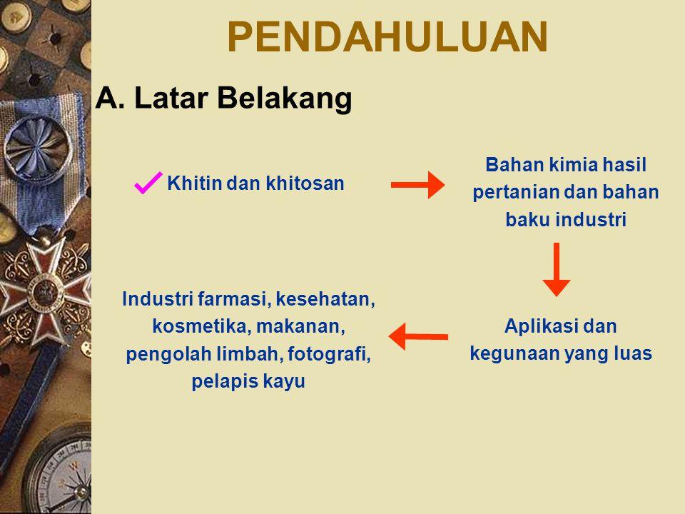 Tersedianya bahan baku khitin dan khitosan Limbah udang Indonesia belum mempunyai industri khitin dan khitosan Khitin dan khitosan dipenuhi oleh impor Perlu dilakukannya kajian teknoekonomi pendirian industri khitin dan khitosan