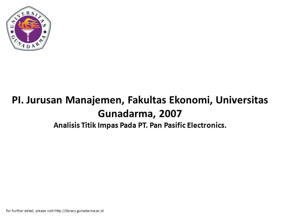PI. Jurusan Manajemen, Fakultas Ekonomi, Universitas Gunadarma, 2007 Analisis Titik Impas Pada PT.