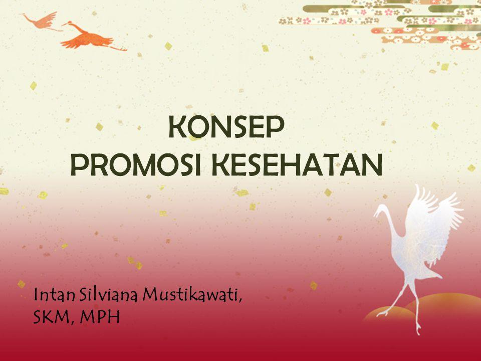 KONSEP PROMOSI KESEHATAN Intan Silviana Mustikawati, SKM, MPH