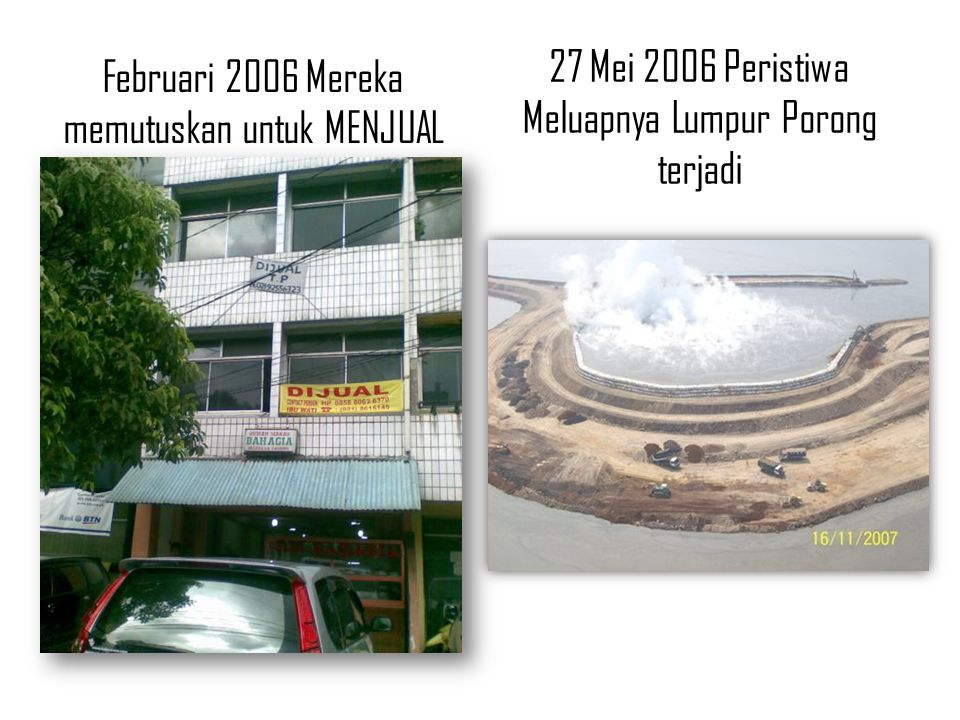 Februari 2006 Mereka memutuskan untuk MENJUAL 27 Mei 2006 Peristiwa Meluapnya Lumpur Porong terjadi