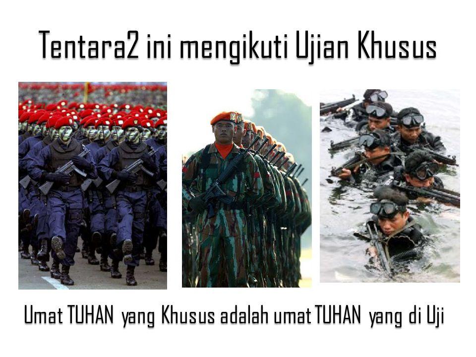 Tentara2 ini mengikuti Ujian Khusus Umat TUHAN yang Khusus adalah umat TUHAN yang di Uji