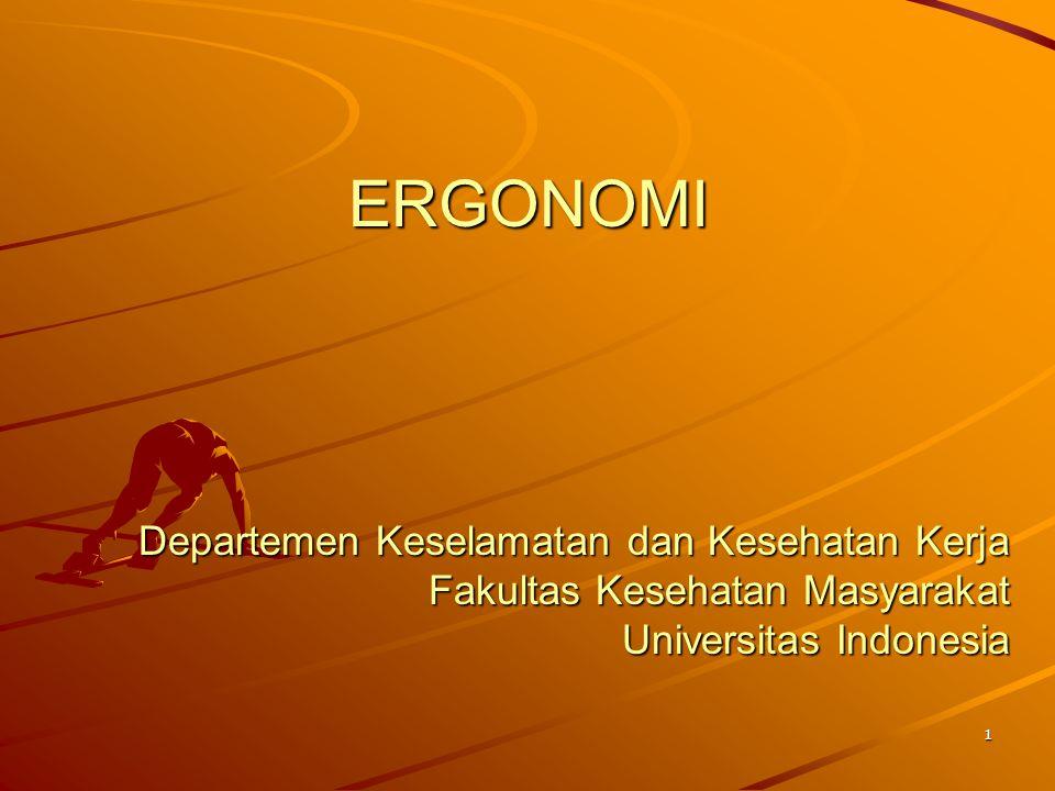1 ERGONOMI Departemen Keselamatan dan Kesehatan Kerja Fakultas Kesehatan Masyarakat Universitas Indonesia