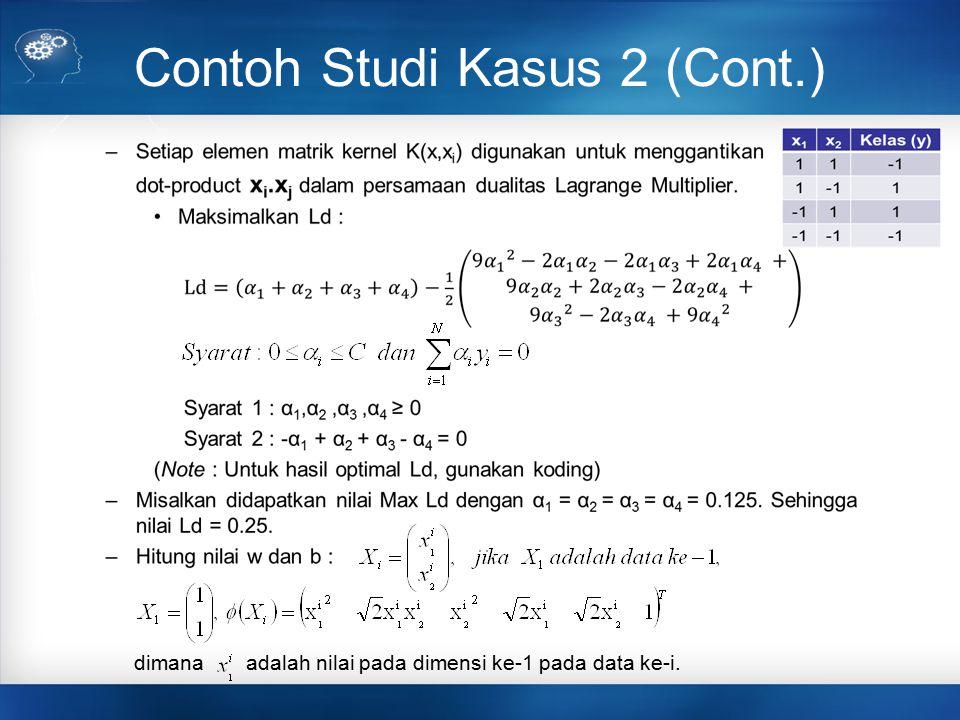 Contoh Studi Kasus 2 (Cont.) dimana adalah nilai pada dimensi ke-1 pada data ke-i.