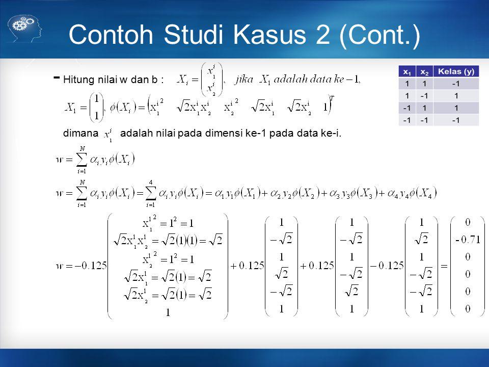 Contoh Studi Kasus 2 (Cont.) dimana adalah nilai pada dimensi ke-1 pada data ke-i. - Hitung nilai w dan b :