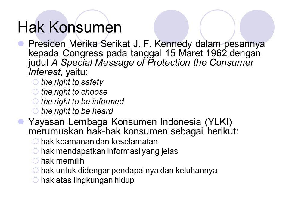Hak Konsumen Presiden Merika Serikat J. F. Kennedy dalam pesannya kepada Congress pada tanggal 15 Maret 1962 dengan judul A Special Message of Protect