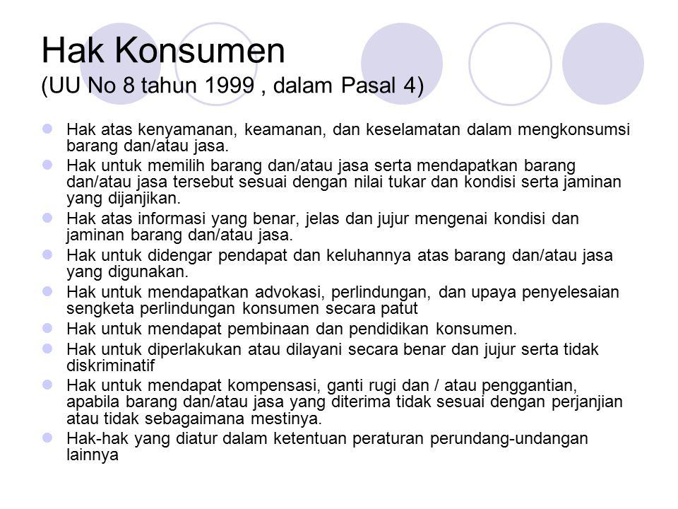 Hak Konsumen (UU No 8 tahun 1999, dalam Pasal 4) Hak atas kenyamanan, keamanan, dan keselamatan dalam mengkonsumsi barang dan/atau jasa. Hak untuk mem
