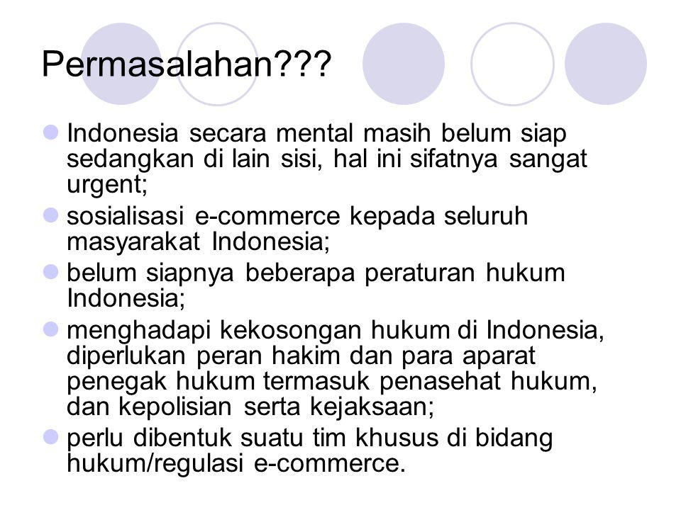 Permasalahan??? Indonesia secara mental masih belum siap sedangkan di lain sisi, hal ini sifatnya sangat urgent; sosialisasi e-commerce kepada seluruh