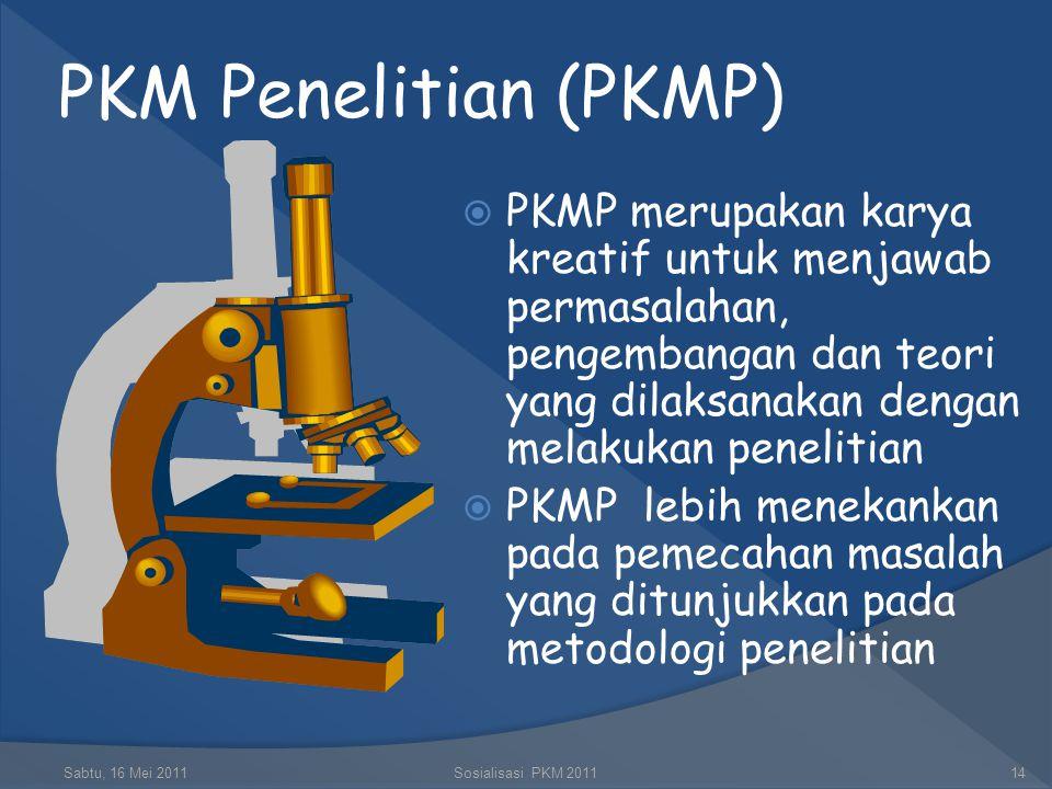 Bidang PKM dan Muara Kegiatannya Sabtu, 16 Mei 2011Sosialisasi PKM 201113 KREATIVITAS MAHASISWA JENIS BIDANG PKM PKM-P PKM-K PKM-T PKM-M PKM-KC PKM-GT