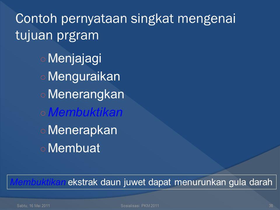 Tujuan  Memuat hal-hal yang ingin dicapai dalam kegiatan PKM  Nyatakan secara tepat, jelas dan ringkas Sabtu, 16 Mei 2011Sosialisasi PKM 201137