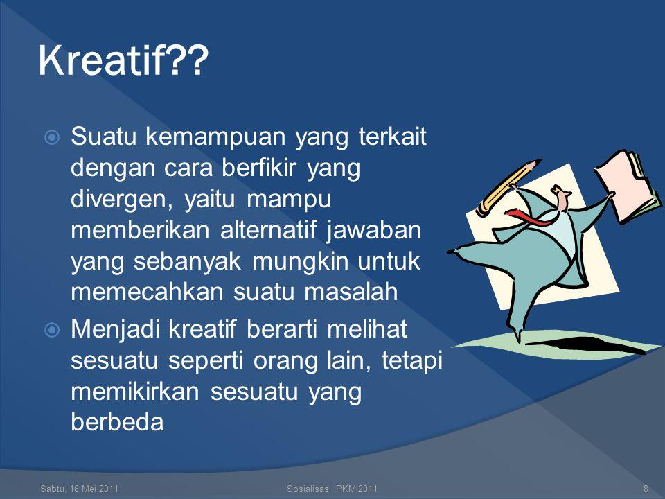 Kreativitas Lahir dari kejelian mengamati Alam ! Sabtu, 16 Mei 2011Sosialisasi PKM 201158