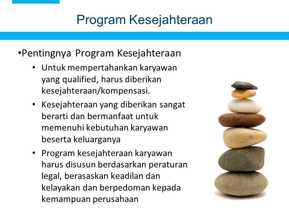 7 Pentingnya Program Kesejahteraan Untuk mempertahankan karyawan yang qualified, harus diberikan kesejahteraan/kompensasi. Kesejahteraan yang diberika