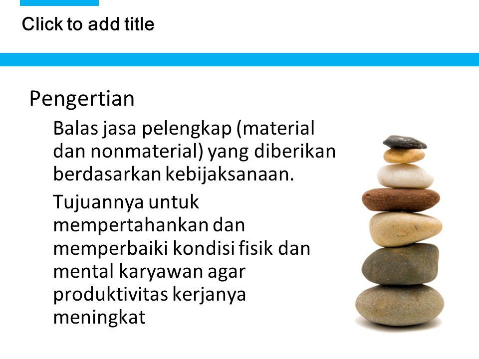 8 Click to add title Pengertian Balas jasa pelengkap (material dan nonmaterial) yang diberikan berdasarkan kebijaksanaan. Tujuannya untuk mempertahank