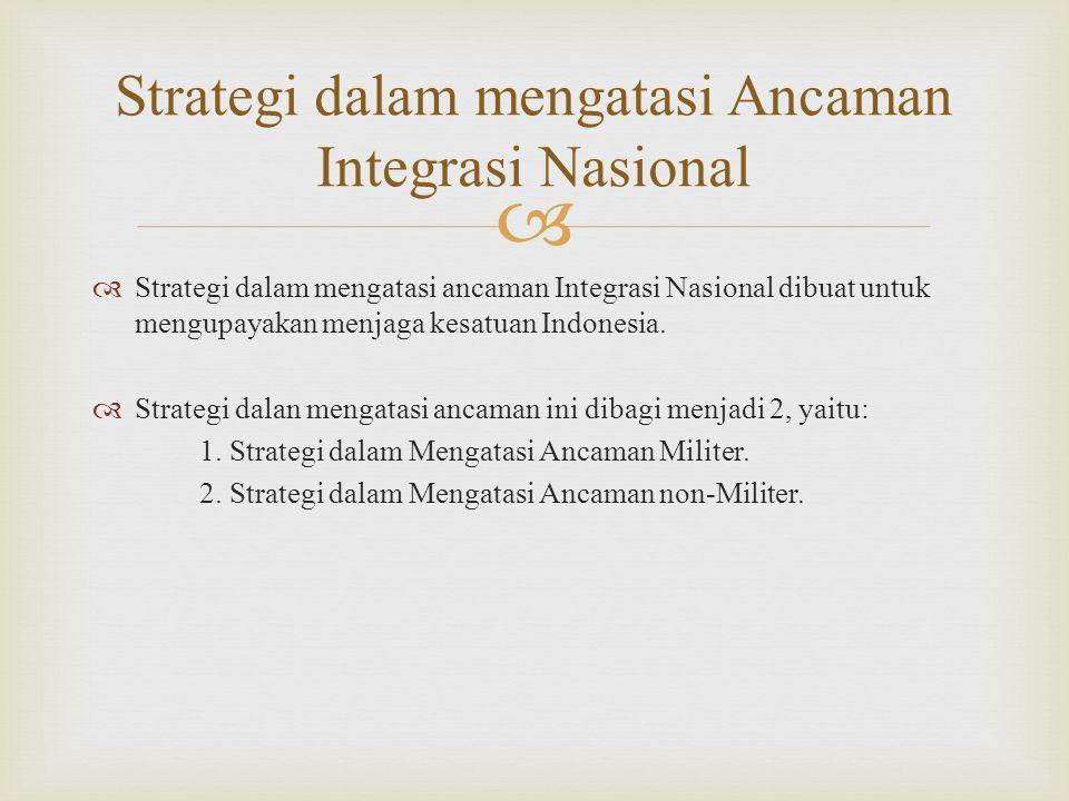   Strategi dalam mengatasi ancaman Integrasi Nasional dibuat untuk mengupayakan menjaga kesatuan Indonesia.  Strategi dalan mengatasi ancaman ini d
