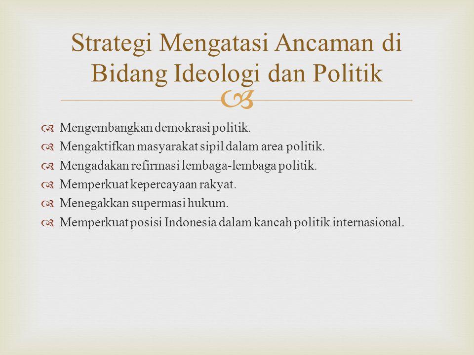   Mengembangkan demokrasi politik.  Mengaktifkan masyarakat sipil dalam area politik.  Mengadakan refirmasi lembaga-lembaga politik.  Memperkuat