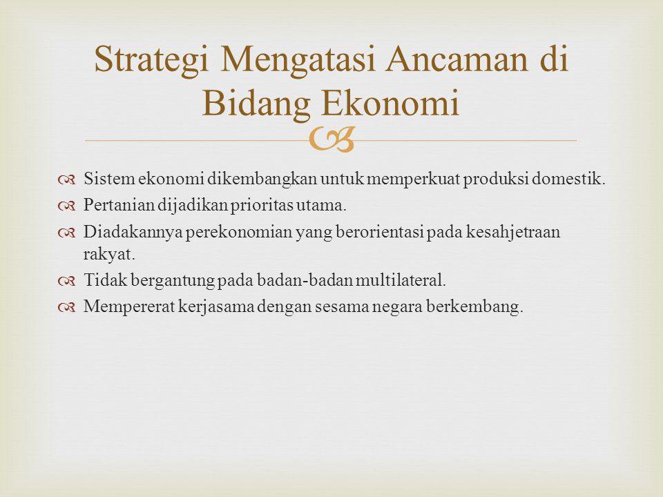   Sistem ekonomi dikembangkan untuk memperkuat produksi domestik.