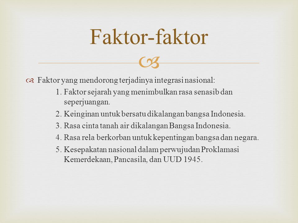   Faktor yang mendorong terjadinya integrasi nasional: 1.